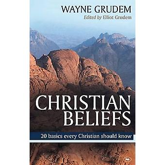 Christian Beliefs - 20 Basics Every Christian Should Know by Wayne Gru