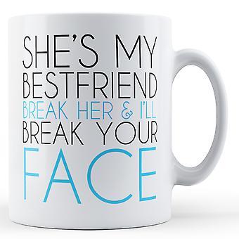 Sie ist meine beste Freundin brechen ihr Herz ich dein Gesicht - brichst Becher gedruckt