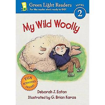My Wild Woolly by Deborah Eaton - G. Brian Karas - 9780152051471 Book