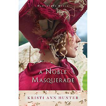 A Noble Masquerade by Kristi Ann Hunter - 9780764214325 Book