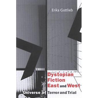 Dystopian Fiction East and West - Universe of Terror and Trial by Erik