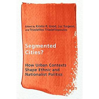 Segmented Cities? - How Urban Contexts Shape Ethnic and Nationalist Po