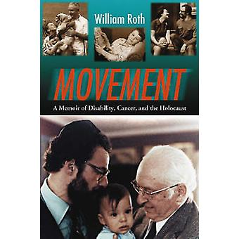 Movement - A Memoir of Disability - Cancer - and the Holocaust by Will