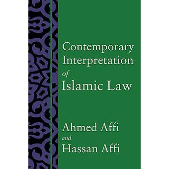 Contemporary Interpretation of Islamic Law by Ahmed Affi - Hassan Aff