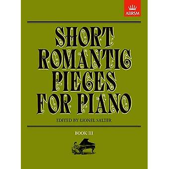 Short Romantic Pieces for Piano - Book III by Lionel Salter - 9781854
