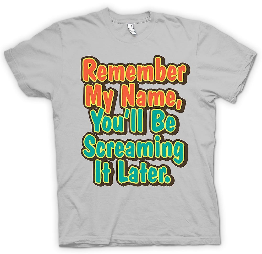 Mens T-shirt - Remember My Name, You'll Be Screaming It Later