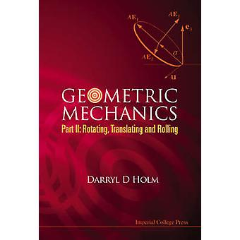 Geometric Mechanics - Pt. II - Rotating - Translating and Rolling by Da