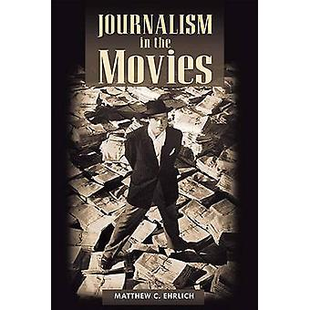 Journalism in the Movies (New edition) by Matthew C. Ehrlich - 978025