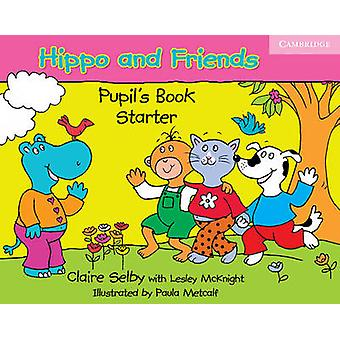 Hippo and Friends Starter Pupil's Book by Claire Selby - Lesley McKni