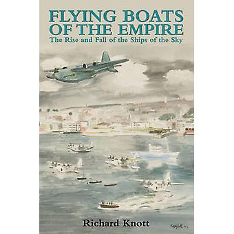 Flying Boats of the Empire - The Rise and Fall of the Ships of the Sky