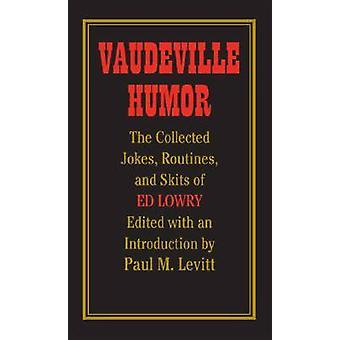 Vaudeville Humor - The Collected Jokes - Routines - and Skits of Ed Lo