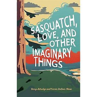 Sasquatch - kärlek- och andra påhittade saker av Betsy Aldredge - 978