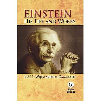 Einstein - His Life and Works by K.A.I.L. Wijewardena Gamalath - 97818