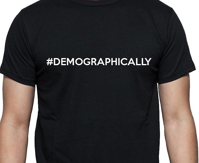 #Demographically Hashag Demographically Black Hand Printed T shirt