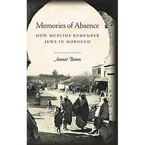Memories of Absence  How Muslims Remember Jews in Morcco