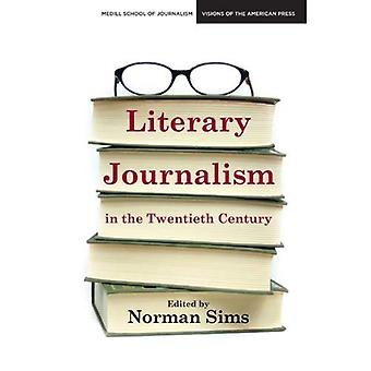 Literary Journalism in the Twentieth Century (Medill School of Journalism Visions of the American Press)