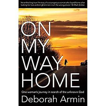 Op mijn weg naar huis: Één vrouw op reis gaat op zoek naar de onbekende God
