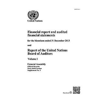 Financial Report and Audited Financial Statements for the Biennium Ended 31 December 2013 and Report of the Board...