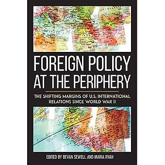 Foreign Policy at the Periphery: The Shifting Margins of US International� Relations since World War II (Studies in Conflict, Diplomacy, and Peace)