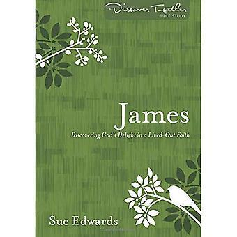 James: Découvrir la joie de Dieu dans une foi vie-Out (découvrir ensemble l'étude de la Bible)