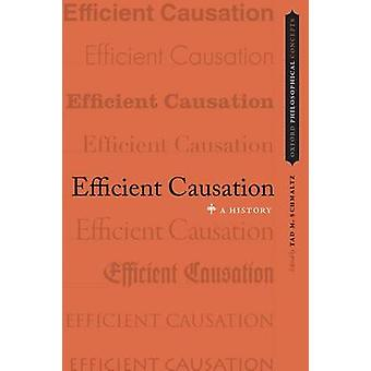 Efficient Causation - A History by Tad M. Schmaltz - 9780199782178 Book