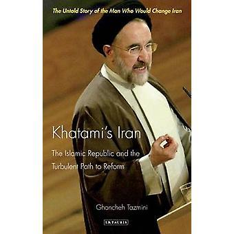Khatamis Iran by Ghoncheh Tazmini