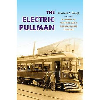 The Electric Pullman A History of the Niles Car  Manufacturing Company by Brough & Lawrence A.