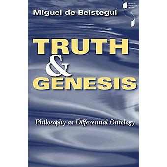 Truth and Genesis Philosophy as Differential Ontology by Beistegui & Miguel de