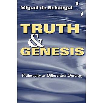 Wahrheit und Genesis Philosophie als differenzielle Ontologie von Beistegui & Miguel de