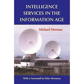 Intelligence Services in the Information Age Theory and Practice by Herman & Michael