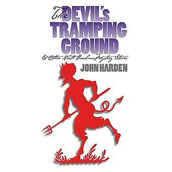 Devils Tramping Ground and Other North Carolina Mystery Stories by Harden & John