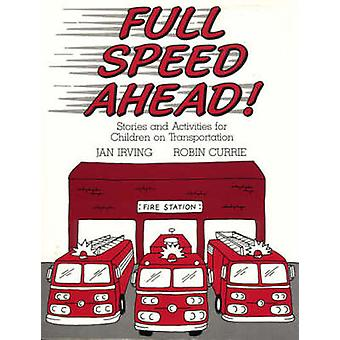 Full Speed Ahead Stories and Activities for Children on Transportation by Irving & Jan