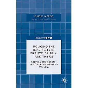 Policing the Inner City in France Britain and the US by BodyGendrot & Sophie