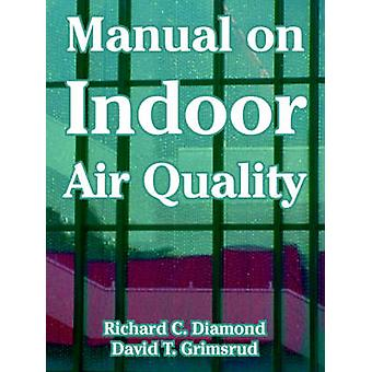 Manual on Indoor Air Quality by Diamond & Richard & C.