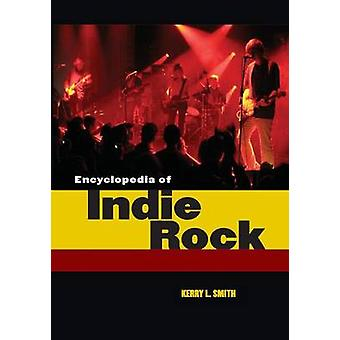 Encyclopedia of Indie Rock by Smith & Kerry L.