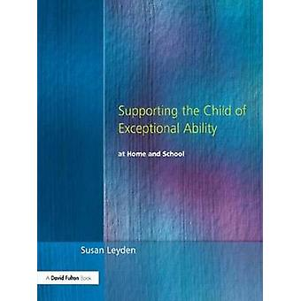 Supporting the Child of Exceptional Ability at Home and School Third Edition by Leyden & Susan