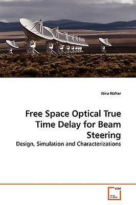 Free Space Optical True Time Delay for Beam Steering by Nahar & Niru