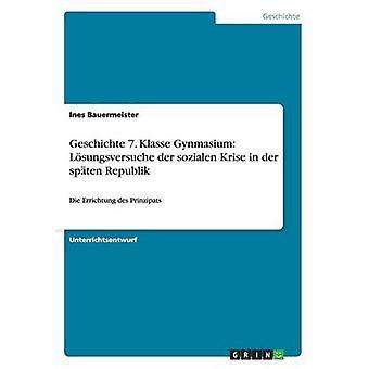 Geschichte 7. Klasse Gynmasium Losungsversuche Der Sozialen Krise in Der Spaten Republik by Bauermeister & Ines