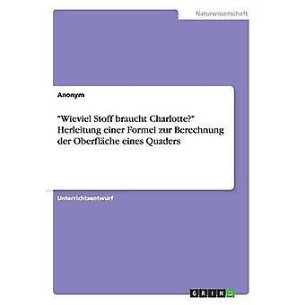 Wieviel Stoff braucht Charlotte Herleitung einer Formel zur Berechnung der Oberflche eines Quaders by Anonym