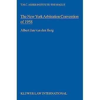 Das Schiedsübereinkommen New York 1958 in Richtung einer einheitlichen gerichtlichen Auslegung von Van Den Berg & Albert Jan
