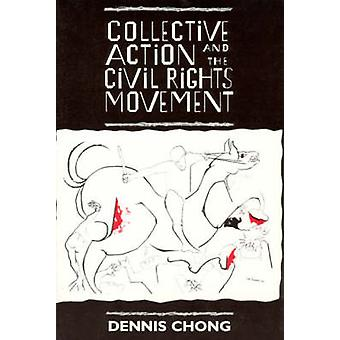 Collective Action and the Civil Rights Movement by Dennis Chong - 978