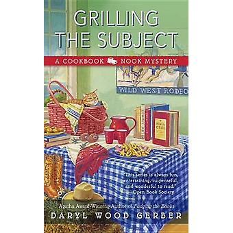 Grilling the Subject by Daryl Wood Gerber - 9780425279410 Book