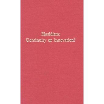 Hasidism - Continuity or Innovation? by Bezalel Safran - 9780674381209