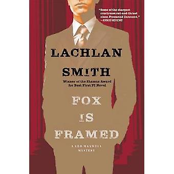 Fox is Framed - A Leo Maxwell Mystery by Lachlan Smith - 9780802125040