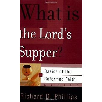 What Is the Lord's Supper? by Richard D Phillips - 9780875526478 Book