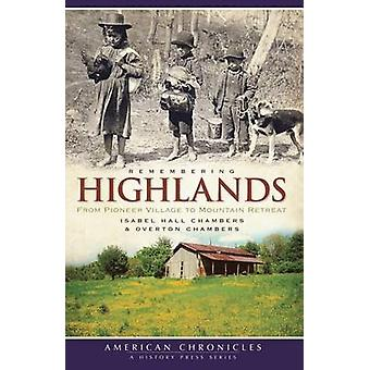 Remembering Highlands - From Pioneer Village to Mountain Retreat by Is