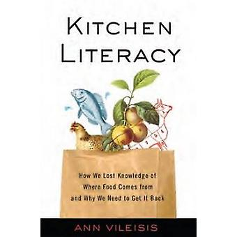 Kitchen Literacy - How We Lost Knowledge of Where Food Comes from and