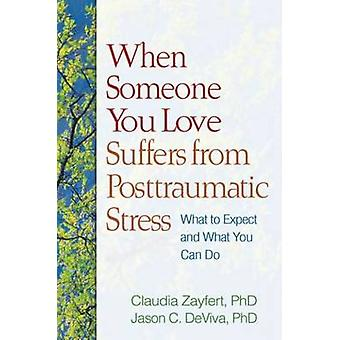 When Someone You Love Suffers from Posttraumatic Stress - What to Expe