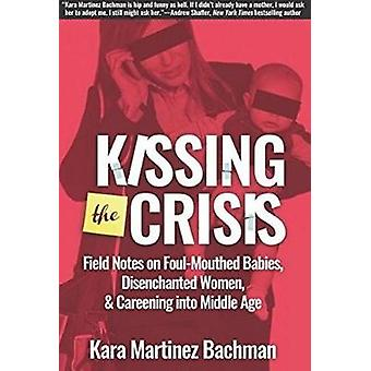 Kissing the Crisis - Field Notes on Foul-Mouthed Babies - Disenchanted
